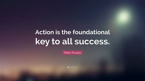 """Pablo Picasso Quote """"action Is The Foundational Key To All Success """" (17 Wallpapers) Quotefancy"""