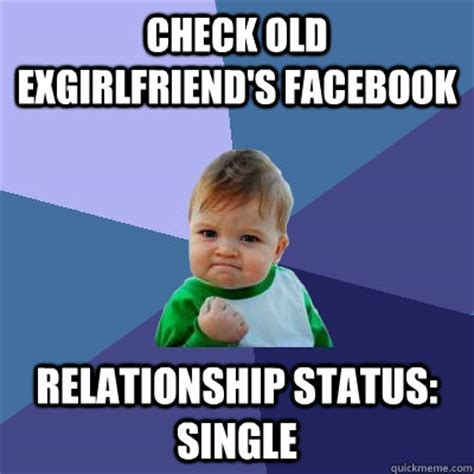 Relationship Memes Facebook - check old exgirlfriend s facebook relationship status single success kid quickmeme