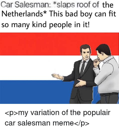 slaps roof of car template car salesman slaps roof of the netherlands this bad boy can fit so many in it my
