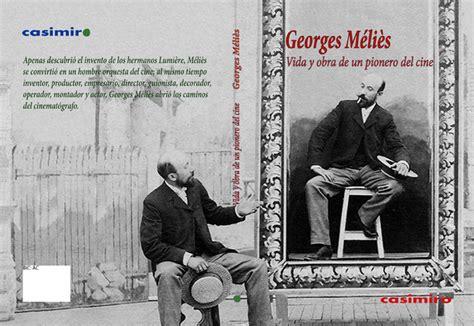 george melies y sus peliculas cinemed georges m 233 li 232 s vida y obra de un pionero del cine