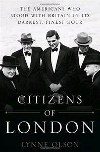 Citizens of London: The Americans who Stood with Britain ...