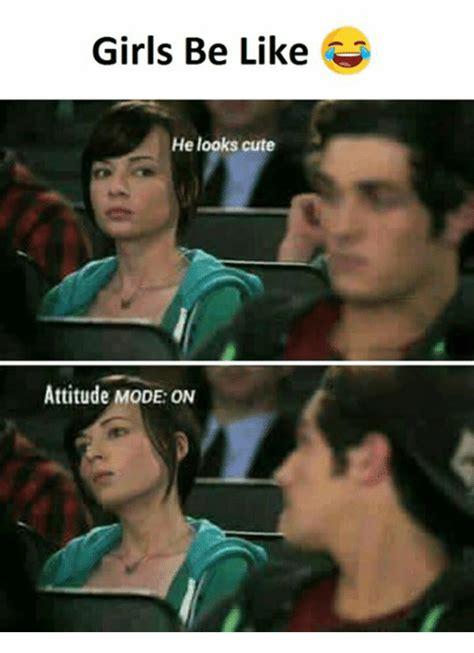 Girls Be Like Meme - girls be like he looks cute attitude mode on be like meme on me me
