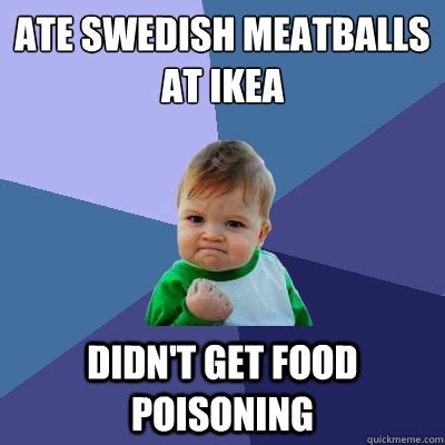 Swedish Memes - ate swedish meatballs at ikea didn t get food poisoning success kid quickmeme