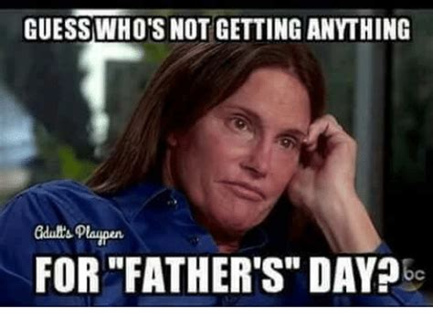 Father S Day Memes - guess who s not getting annthing gdub s playpen for father s day bc fathers day meme on sizzle