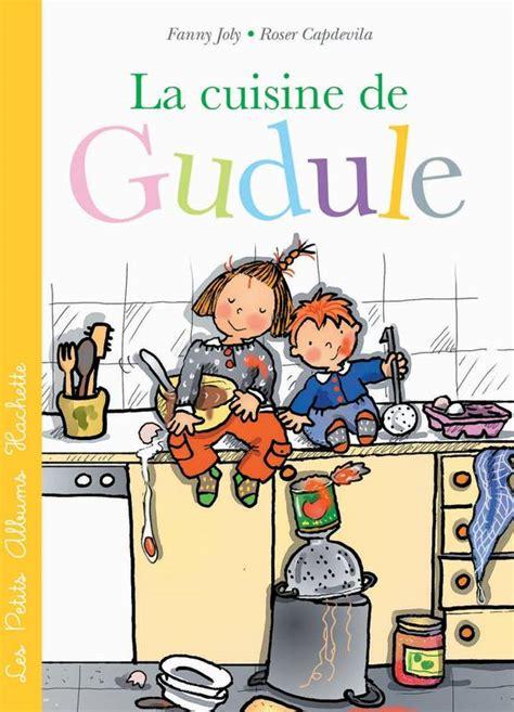 la cuisine des enfants livre la cuisine de gudule joly hachette enfants