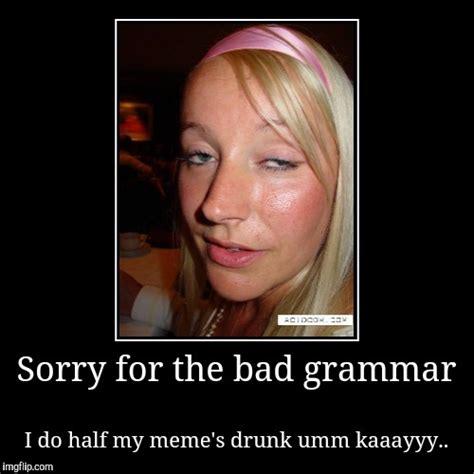 Bad Grammar Meme - sorry for the bad grammar imgflip