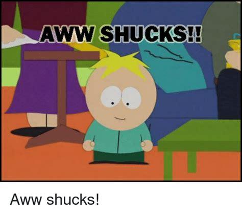 Aww Shucks Meme 25 Best Memes About Aww Shucks Aww Shucks Memes