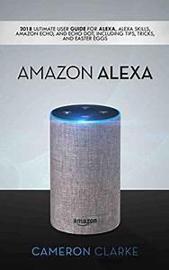 Amazon Alexa  2018 Ultimate User Guide For Alexa  Alexa