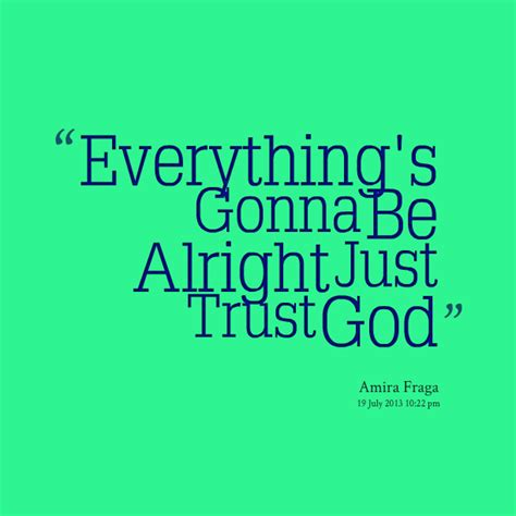 Everything Its Gonna Be Alright Quotes