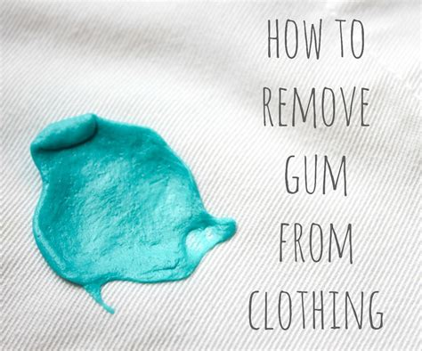 how can you get gum of clothes how to remove gum from clothes