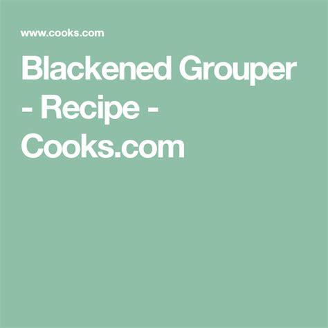 cooks recipe grouper blackened recipes chicken