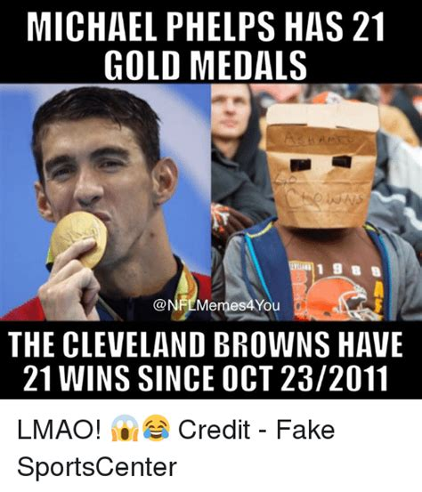Browns Memes - michael phelps has 21 gold medals onflmermes4you the cleveland browns have 21 wins since oct