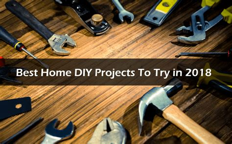 5 Best Home Diy Projects To Try In 2018  5 Best Things