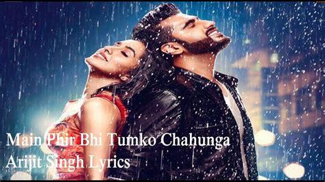Main Phir Bhi Tumko Chahunga Arijit Singh Lyrics New Video
