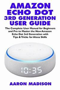 Amazon Echo Dot 3rd Generation User Guide  The Complete