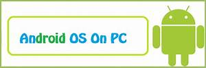Install Android Os On Pc   How To Guide
