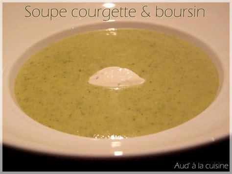 aud a la cuisine soupe courgette boursin aud 39 à la cuisine
