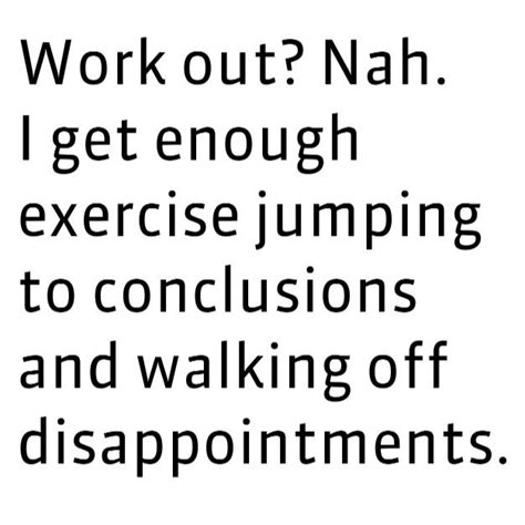 Jumping To Conclusions Quotes   Jumping Into Conclusions Quotes