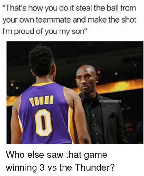 How Do You Make Your Own Meme - that s how you do it steal the ball from your own teammate and make the shot i m proud of you my