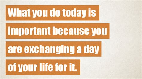 What Is Important To You In Your by What You Do Today Is Important Because You Are Exchanging
