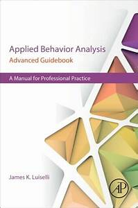 Applied Behavior Analysis Advanced Guidebook   A Manual