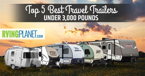small lightweight travel top 5 best travel trailers 3 000 pounds