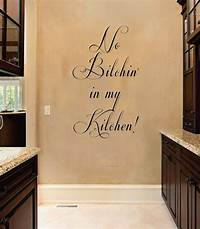 interesting quotes wall decals funny kitchen wall decals | No Btchin in my Kitchen Funny ...