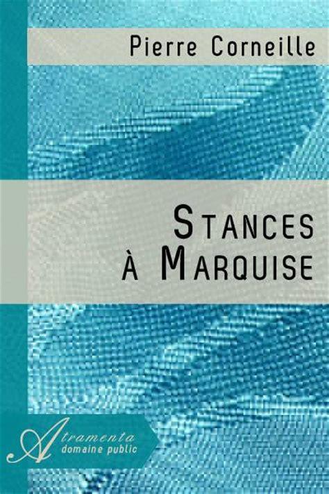corneille stances a marquise analyse stances 224 marquise corneille texte int 233 gral po 233 sie atramenta