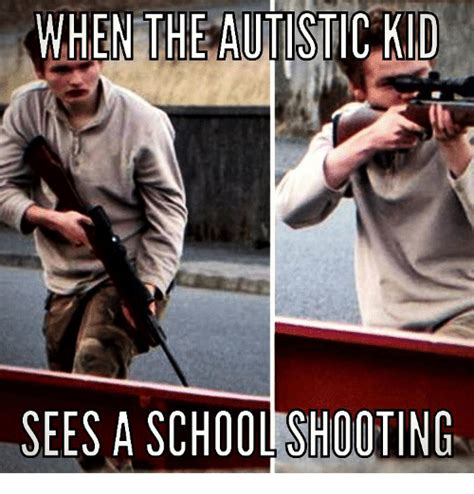 Shooting Memes - when the autistic kid sees a school shooting meme on sizzle