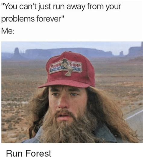 Run Forrest Run Meme - you can t just run away from your problems forever me gump run forest meme on me me