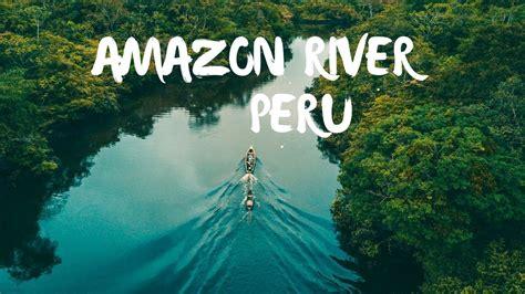 exploring  amazon rainforest  peru youtube