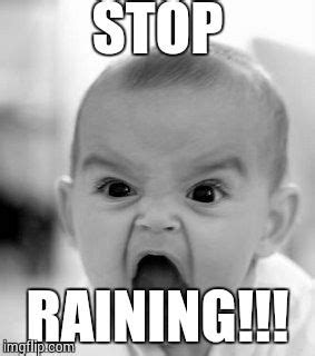 Caption Meme Maker - angry baby meme stop raining image tagged in memes angry baby made w imgflip meme