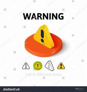 Warning Icon, Vector Symbol In Flat, Outline And Isometric ...