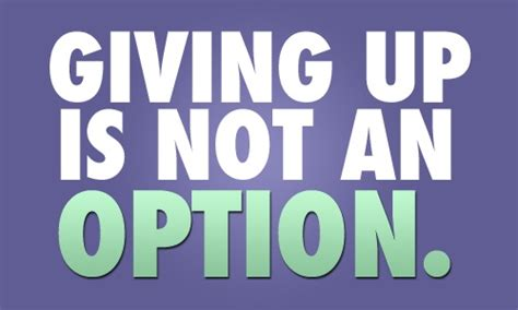Giving Up Not An Option Quotes