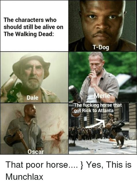 The Walking Dead T Dog Meme - the characters who should still be alive on the walking dead dale oscar t dog the fucking horse
