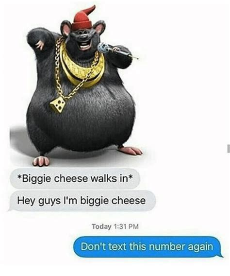 Biggie Cheese Memes - biggie cheese walks in hey guys i m biggie cheese today 131 pm don t text this number again