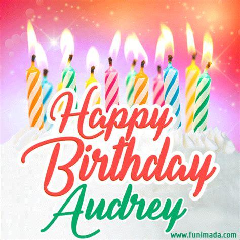 happy birthday gif  audrey  birthday cake  lit