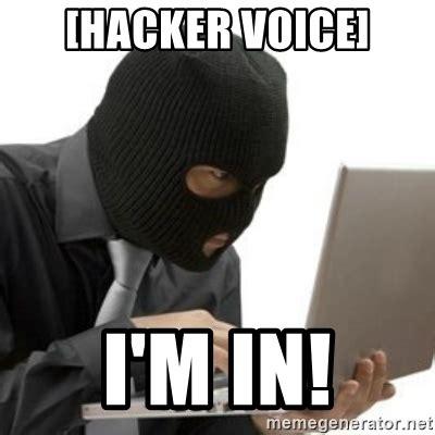 Hacker Memes - hacker voice i m in hacker meme generator