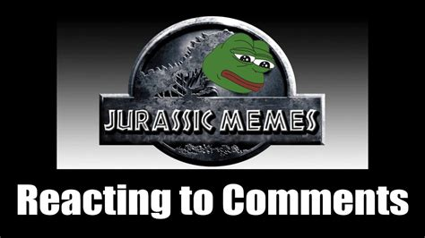 Jurassic Memes - reacting to jurassic memes comments youtube