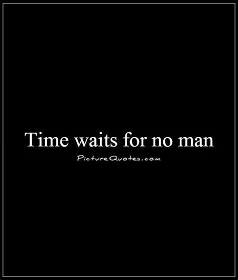 Time Waits For No Man Quotes
