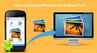 how to transfer from android to computer how to transfer photos from android to pc