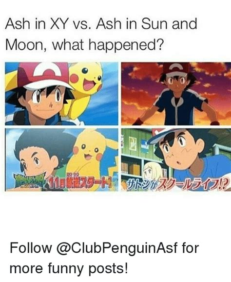 Sun And Moon Memes - ash in xy vs ash in sun and moon what happened follow for more funny posts ash meme on me me
