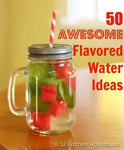 50 awesome flavored water ideas | 52 Kitchen Adventures