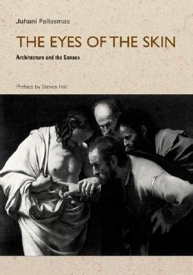 eyes   skin architecture   senses  juhani pallasmaa reviews discussion