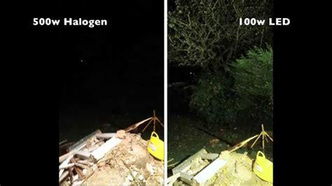 halogen light vs led review 100w led flood light test vs 500w halogen flood