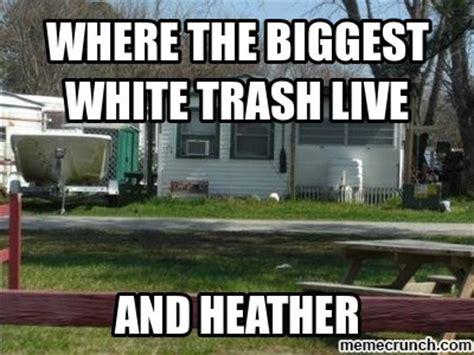 Trailer Trash Memes - trailer trash