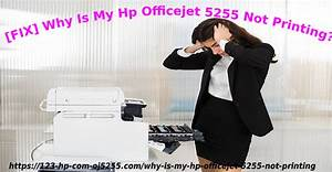 Fix  Why Is My Hp Officejet 5255 Not Printing  In 2020