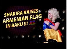 Shakira raises Armenian flag in Baku !!! SENSATION