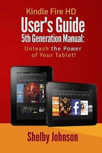 Kindle Fire Hd User U0026 39 S Guide 5th Generation Manual  Unleash