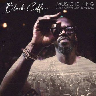 Black Coffee – Music is King 2019 Appreciation Mix Mp3 ...